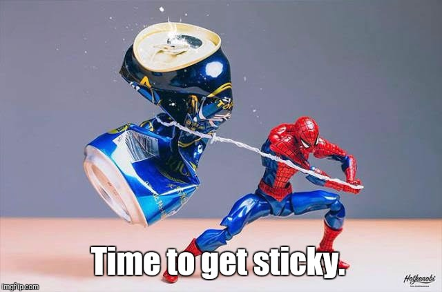 Super Heros 11 | Time to get sticky. | image tagged in super heros 11 | made w/ Imgflip meme maker