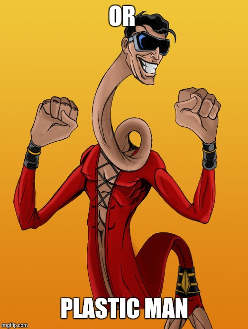 OR PLASTIC MAN | made w/ Imgflip meme maker