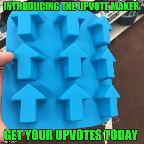 How To Get Free Upvotes | INTRODUCING THE UPVOTE MAKER GET YOUR UPVOTES TODAY | image tagged in memes,funny,upvotes | made w/ Imgflip meme maker