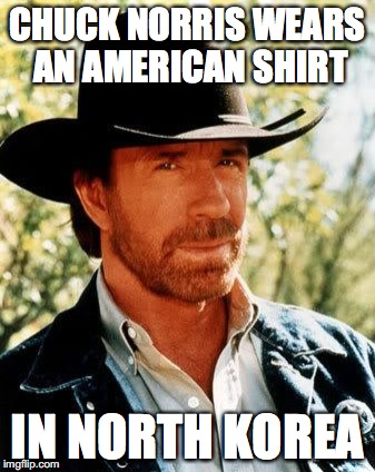Chuck Norris Meme | CHUCK NORRIS WEARS AN AMERICAN SHIRT IN NORTH KOREA | image tagged in memes,chuck norris,chuck norris week,north korea,savage | made w/ Imgflip meme maker