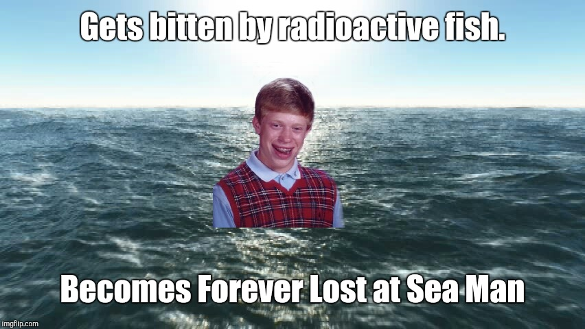 Gets bitten by radioactive fish. Becomes Forever Lost at Sea Man | made w/ Imgflip meme maker