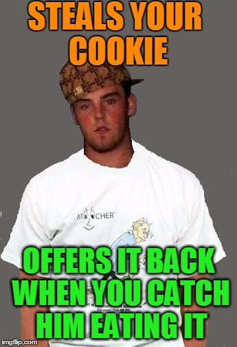 warmer season Scumbag Steve | STEALS YOUR COOKIE OFFERS IT BACK WHEN YOU CATCH HIM EATING IT | image tagged in warmer season scumbag steve | made w/ Imgflip meme maker