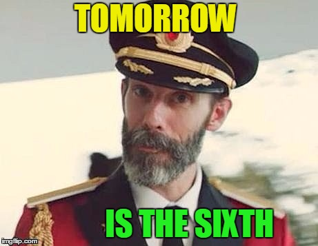 Captain Obvious | TOMORROW IS THE SIXTH | image tagged in captain obvious | made w/ Imgflip meme maker