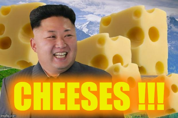 CHEESES !!! | made w/ Imgflip meme maker