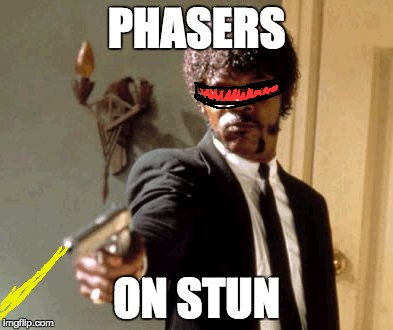 Any Trekkies? | PHASERS ON STUN | image tagged in memes,say that again i dare you | made w/ Imgflip meme maker