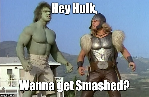 Hulk and Thor celebrate Comic Book Week | Hey Hulk, Wanna get Smashed? | image tagged in comic book week,thor,hulk | made w/ Imgflip meme maker