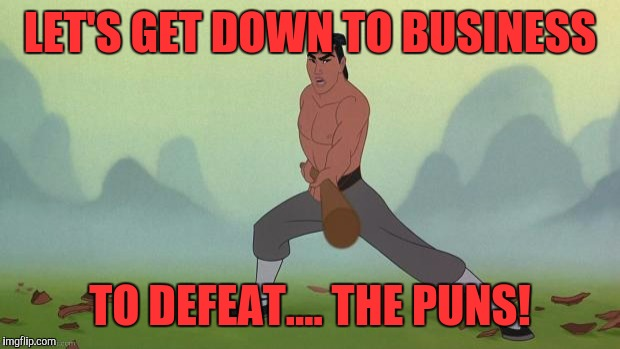 Captain Shang  | LET'S GET DOWN TO BUSINESS TO DEFEAT.... THE PUNS! | image tagged in mulan,memes,funny,funny memes,puns | made w/ Imgflip meme maker