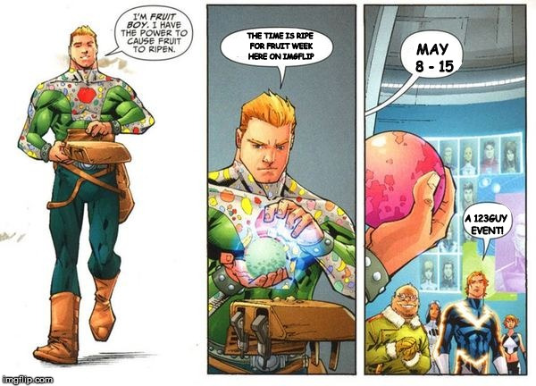 Fruit Week Starts tomorrow, so we found this comic book character to announce it | THE TIME IS RIPE FOR FRUIT WEEK HERE ON IMGFLIP MAY 8 - 15 A 123GUY EVENT! | image tagged in fruit boy,fruit week,comic book week,promo | made w/ Imgflip meme maker