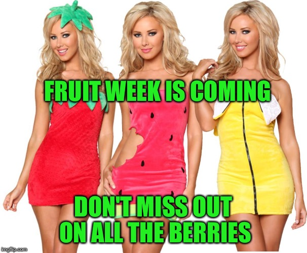 Fruit Week is Coming - May 8-14 - A 123guy Event | FRUIT WEEK IS COMING DON'T MISS OUT ON ALL THE BERRIES | image tagged in memes,theme week stream,fruit week,may 8-14,123guy,or melons | made w/ Imgflip meme maker