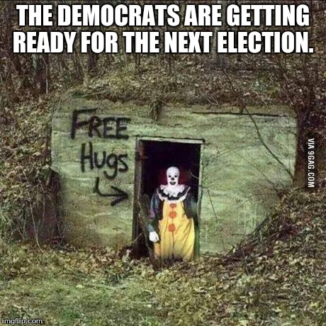 Scary clown | THE DEMOCRATS ARE GETTING READY FOR THE NEXT ELECTION. | image tagged in scary clown | made w/ Imgflip meme maker