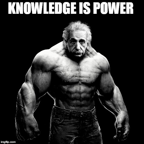 Very True | KNOWLEDGE IS POWER | image tagged in truth,so true,knowledge,universal knowledge,awesome | made w/ Imgflip meme maker