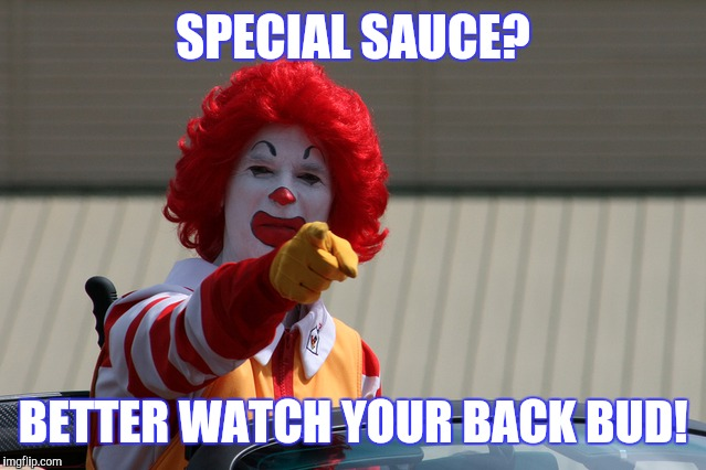 SPECIAL SAUCE? BETTER WATCH YOUR BACK BUD! | made w/ Imgflip meme maker