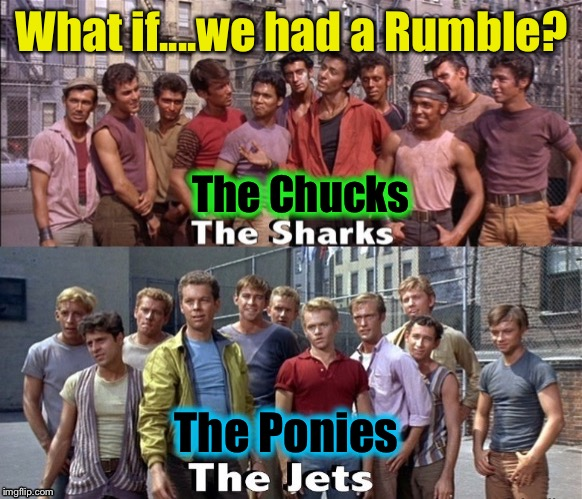 What if....we had a Rumble? The Ponies The Chucks | made w/ Imgflip meme maker