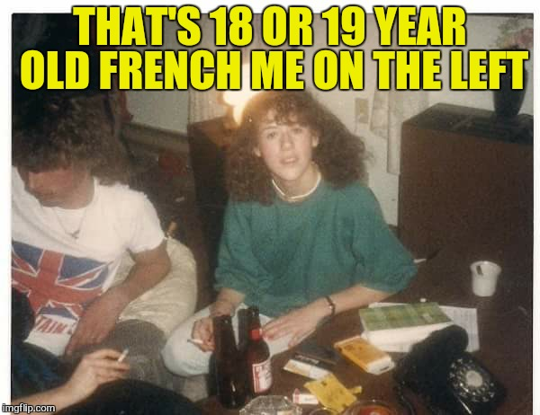 THAT'S 18 OR 19 YEAR OLD FRENCH ME ON THE LEFT | made w/ Imgflip meme maker