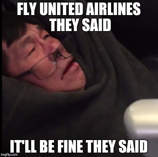 I know its a bit late but havent been as active as I would have wanted to recently. Not that anyone much cares. | FLY UNITED AIRLINES THEY SAID IT'LL BE FINE THEY SAID | image tagged in united airlines asian doc | made w/ Imgflip meme maker