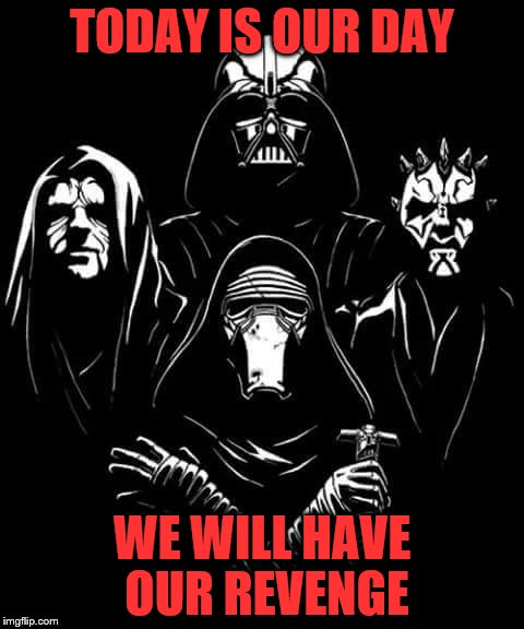 May 6 2017 |  TODAY IS OUR DAY; WE WILL HAVE OUR REVENGE | image tagged in sith,revenge of the sith | made w/ Imgflip meme maker