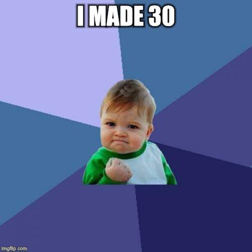 Success Kid Meme | I MADE 30 | image tagged in memes,success kid | made w/ Imgflip meme maker