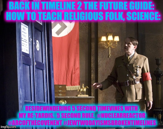 BACK IN TIMELINE 2 THE FUTURE GUIDE:  HOW TO TEACH RELIGIOUS FOLK, SCIENCE: RESIDEWINDERING 5 SECOND TIMEVINES WITH MY RE-TARDIS.  5 SECOND  | made w/ Imgflip meme maker
