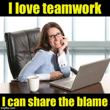 Why unproductive workers love project teams | I love teamwork I can share the blame | image tagged in annoying co worker | made w/ Imgflip meme maker