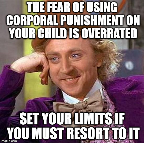Creepy Condescending Wonka Meme | THE FEAR OF USING CORPORAL PUNISHMENT ON YOUR CHILD IS OVERRATED SET YOUR LIMITS IF YOU MUST RESORT TO IT | image tagged in memes,creepy condescending wonka | made w/ Imgflip meme maker