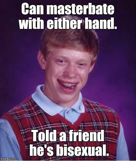 Bad Luck Brian Meme | Can masterbate with either hand. Told a friend he's bisexual. | image tagged in memes,bad luck brian | made w/ Imgflip meme maker