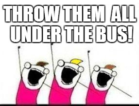 THROW THEM  ALL UNDER THE BUS! | made w/ Imgflip meme maker