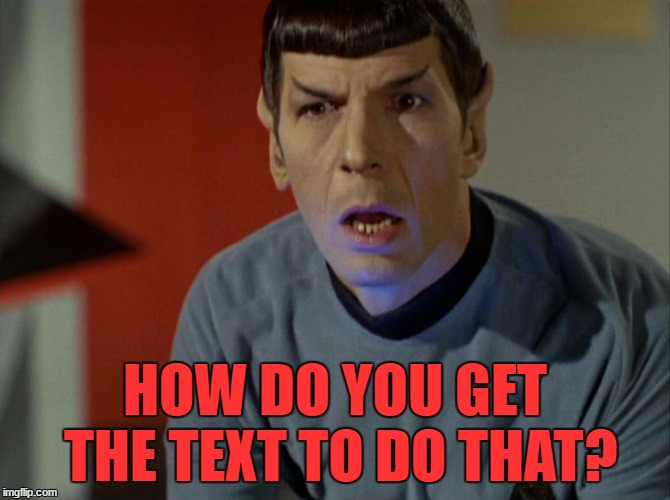 HOW DO YOU GET THE TEXT TO DO THAT? | made w/ Imgflip meme maker