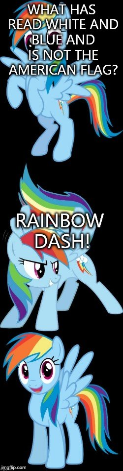 Bad Pun Rainbow Dash | WHAT HAS READ WHITE AND BLUE AND IS NOT THE AMERICAN FLAG? RAINBOW DASH! | image tagged in bad pun rainbow dash | made w/ Imgflip meme maker