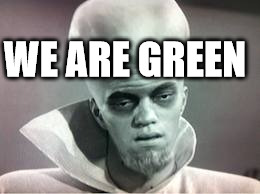 kanabit alien monster | WE ARE GREEN | image tagged in kanabit alien monster | made w/ Imgflip meme maker