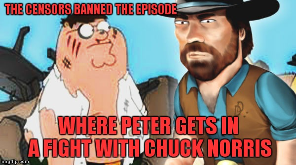 For Sir_Unknown! Peter decides he should stick to fighting a giant chicken! | THE CENSORS BANNED THE EPISODE WHERE PETER GETS IN A FIGHT WITH CHUCK NORRIS | image tagged in chuck norris week | made w/ Imgflip meme maker