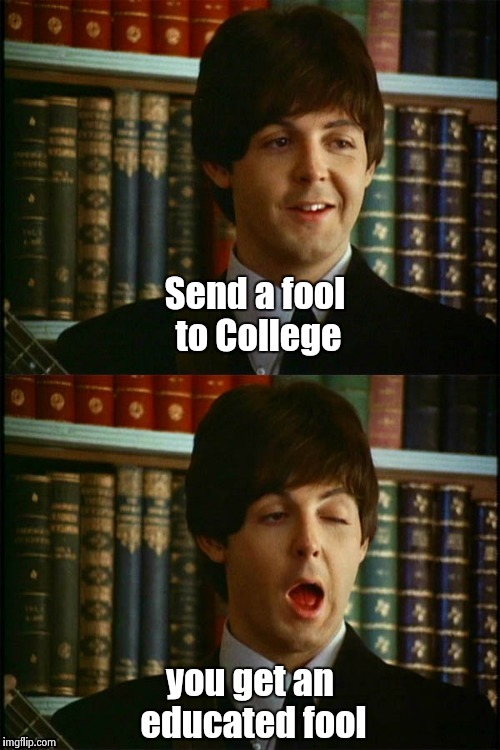 Paul winks | Send a fool to College you get an educated fool | image tagged in paul winks | made w/ Imgflip meme maker