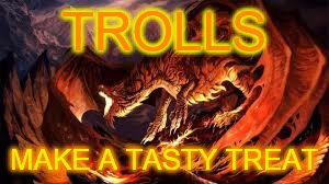 Snack time | TROLLS MAKE A TASTY TREAT | image tagged in red dragon | made w/ Imgflip meme maker