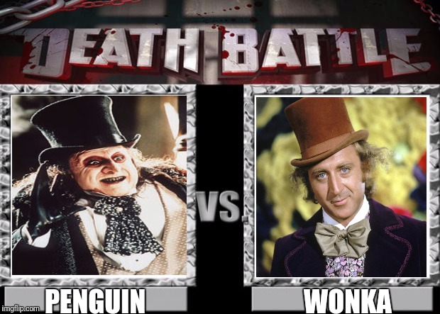 Two Top Hats Battle to the Death | PENGUIN WONKA | image tagged in death battle,penguin,wonka,batman returns,oswald cobblepot,willy wonka | made w/ Imgflip meme maker
