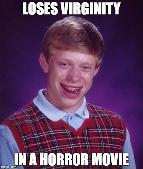 Bad Luck Brian Meme | LOSES VIRGINITY IN A HORROR MOVIE | image tagged in memes,bad luck brian | made w/ Imgflip meme maker