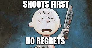 SHOOTS FIRST NO REGRETS | made w/ Imgflip meme maker