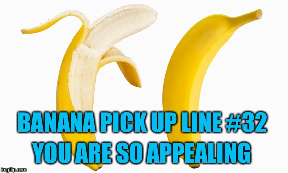 Fruit Week - May 8-14 - A 123guy Event | BANANA PICK UP LINE #32 YOU ARE SO APPEALING | image tagged in fruit week,123guy,bananas,pick up lines | made w/ Imgflip meme maker