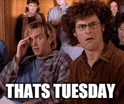 THATS TUESDAY | made w/ Imgflip meme maker