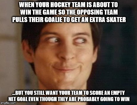 pulling the goalie....and the excitement begins... | WHEN YOUR HOCKEY TEAM IS ABOUT TO WIN THE GAME SO THE OPPOSING TEAM PULLS THEIR GOALIE TO GET AN EXTRA SKATER ...BUT YOU STILL WANT YOUR TEA | image tagged in memes,spiderman peter parker | made w/ Imgflip meme maker