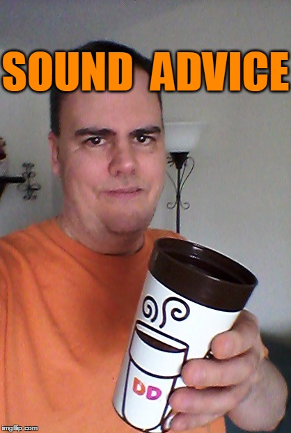cheers | SOUND  ADVICE | image tagged in cheers | made w/ Imgflip meme maker