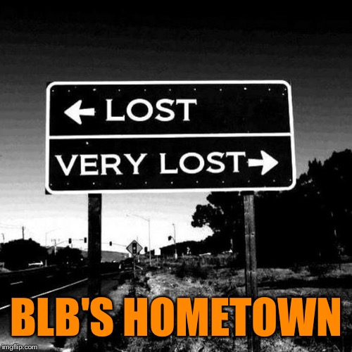 BLB'S HOMETOWN | made w/ Imgflip meme maker