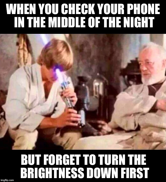 Blinded by the light | WHEN YOU CHECK YOUR PHONE IN THE MIDDLE OF THE NIGHT BUT FORGET TO TURN THE BRIGHTNESS DOWN FIRST | image tagged in memes,imgflip | made w/ Imgflip meme maker