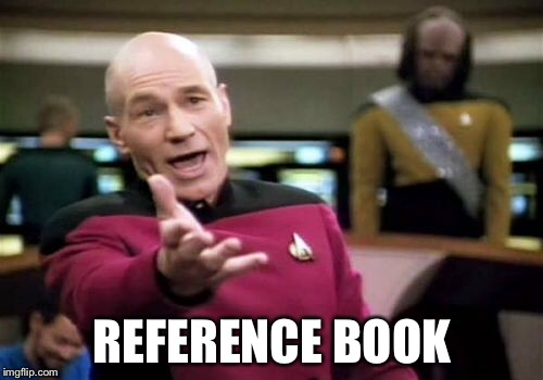 Picard Wtf Meme | REFERENCE BOOK | image tagged in memes,picard wtf | made w/ Imgflip meme maker