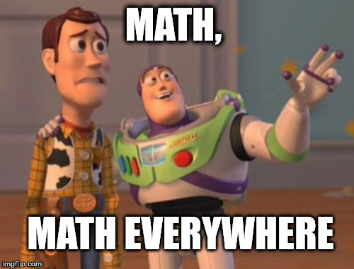 X, X Everywhere Meme | MATH, MATH EVERYWHERE | image tagged in memes,x x everywhere | made w/ Imgflip meme maker