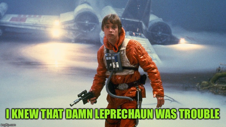 Luke Skywalker - Sinking Feeling | I KNEW THAT DAMN LEPRECHAUN WAS TROUBLE | image tagged in luke skywalker - sinking feeling | made w/ Imgflip meme maker