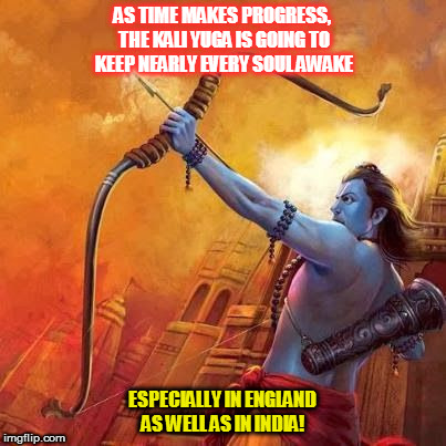 Kedar Joshi |  AS TIME MAKES PROGRESS, THE KALI YUGA IS GOING TO KEEP NEARLY EVERY SOUL AWAKE; ESPECIALLY IN ENGLAND AS WELL AS IN INDIA! | image tagged in kedar joshi,kali,kali yuga,england,india,eclipses | made w/ Imgflip meme maker