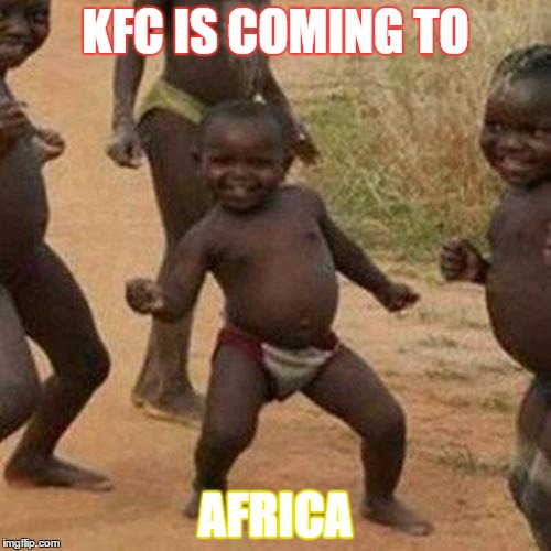 Third World Success Kid Meme | KFC IS COMING TO AFRICA | image tagged in memes,third world success kid | made w/ Imgflip meme maker