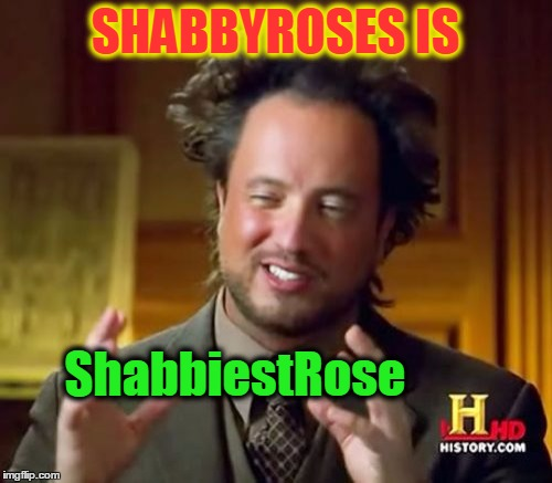 Due To Unforeseen Circumstances I Had to Restart My Profile .... Once Again | SHABBYROSES IS ShabbiestRose | image tagged in memes,ancient aliens,shabbyrose,shabbyroses,shabbiestrose | made w/ Imgflip meme maker