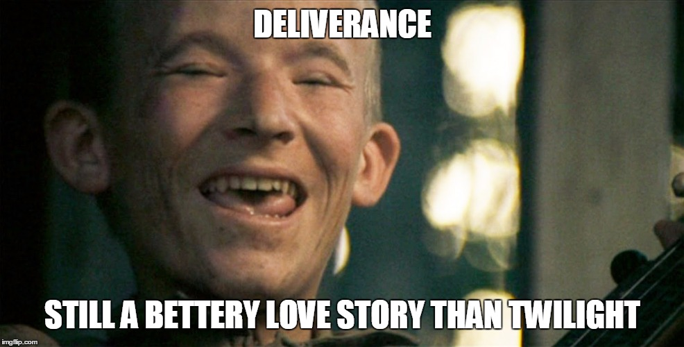 Pretty Mouth | DELIVERANCE STILL A BETTERY LOVE STORY THAN TWILIGHT | image tagged in pretty mouth | made w/ Imgflip meme maker