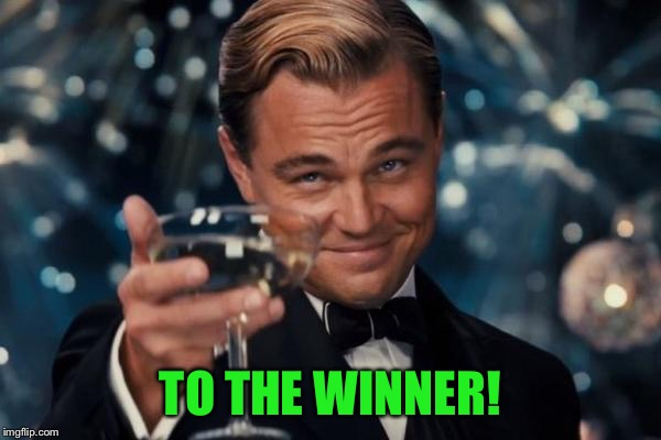 Leonardo Dicaprio Cheers Meme | TO THE WINNER! | image tagged in memes,leonardo dicaprio cheers | made w/ Imgflip meme maker