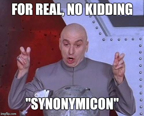 "Dr Evil Laser Meme | FOR REAL, NO KIDDING ""SYNONYMICON"" 